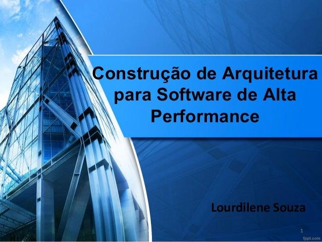 Lourdilene Souza Construção de Arquitetura para Software de Alta Performance 1