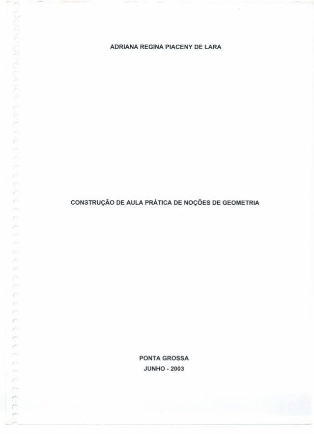 ADRIANA REGINA PIACENY DE LARA CONSTRUÇÃO DE AULA PRÃ TICA DE NOÇÕES DE GEOMETRIA PONTA GROSSA JUNHO - 2003