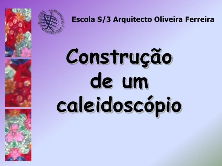 Escola S/3 Arquitecto Oliveira Ferreira                <br />Construção de um caleidoscópio<br />