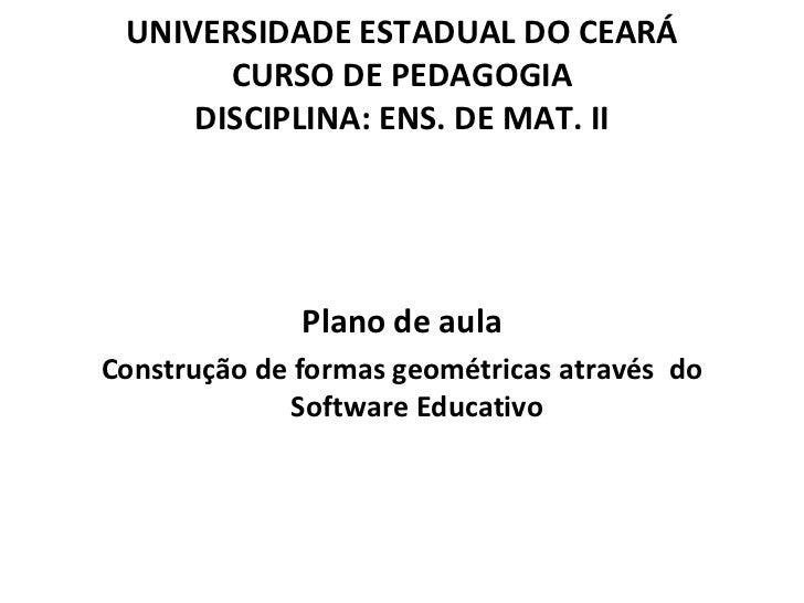 UNIVERSIDADE ESTADUAL DO CEARÁ       CURSO DE PEDAGOGIA     DISCIPLINA: ENS. DE MAT. II              Plano de aulaConstruç...