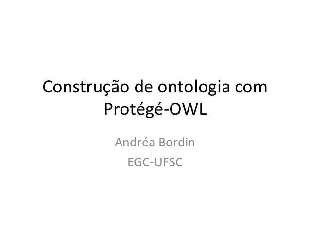 Construção de ontologia com       Protégé-OWL        Andréa Bordin          EGC-UFSC