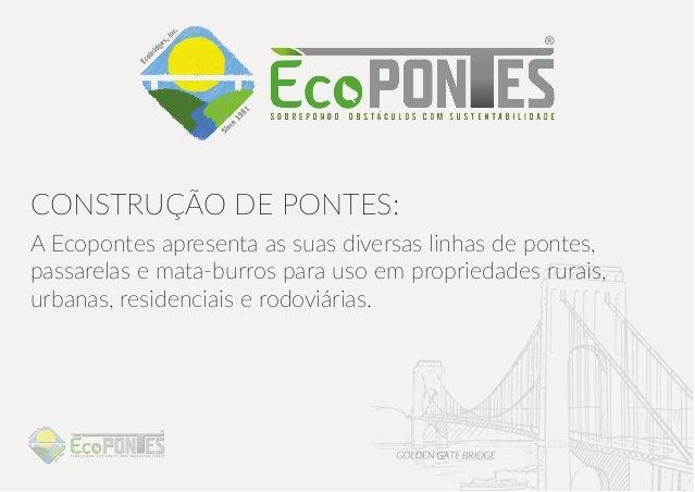 CONSTRUÇÃO DE PONTES: A Ecopontes apresenta as suas diversas linhas de pontes, passarelas e mata-burros para uso em propri...