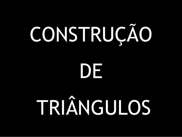 CONSTRUÇÃO    DETRIÂNGULOS