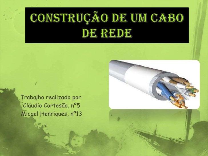 Construção de um Cabo de rede<br />Trabalho realizado por:<br />Cláudio Cortesão, nº5<br />Micael Henriques, nº13<br />