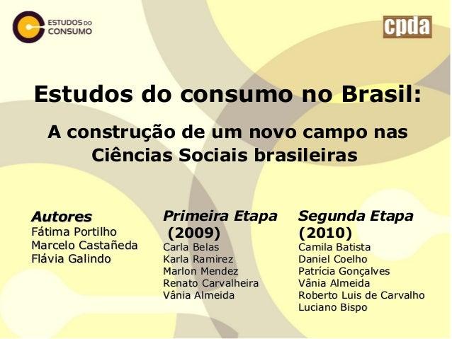 Estudos do consumo no Brasil: A construção de um novo campo nas Ciências Sociais brasileiras AutoresAutores Fátima Portilh...