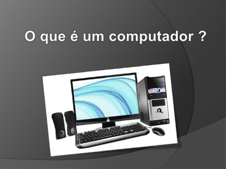 O que é um computador ?<br />