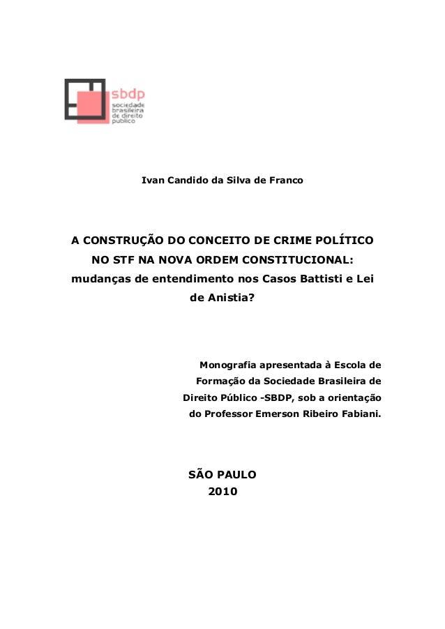 Ivan Candido da Silva de Franco  A CONSTRUÇÃO DO CONCEITO DE CRIME POLÍTICO NO STF NA NOVA ORDEM CONSTITUCIONAL: mudanças ...
