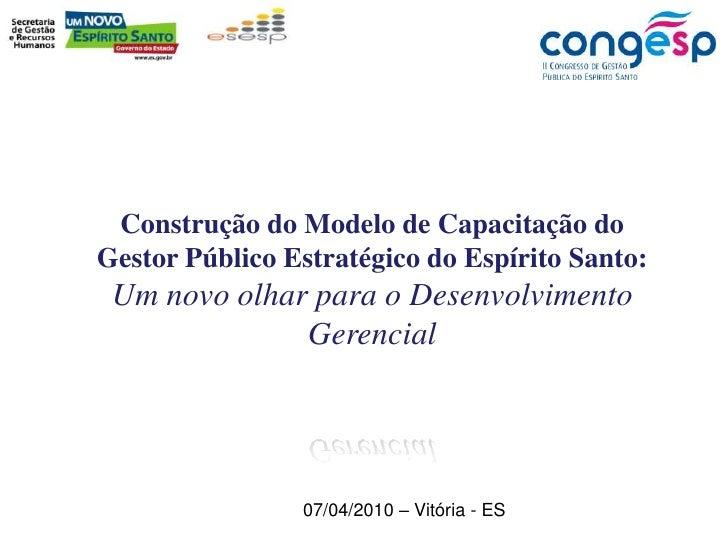 Construção do Modelo de Capacitação do Gestor Público Estratégico do Espírito Santo: <br />Um novo olhar para o Desenvolvi...
