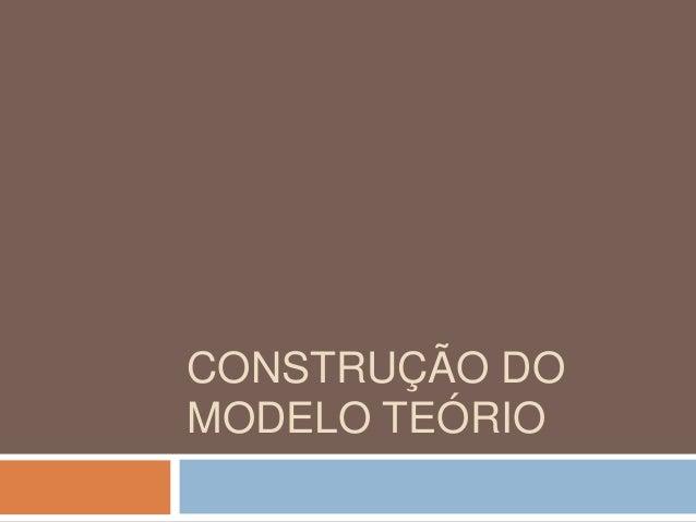 CONSTRUÇÃO DO  MODELO TEÓRIO