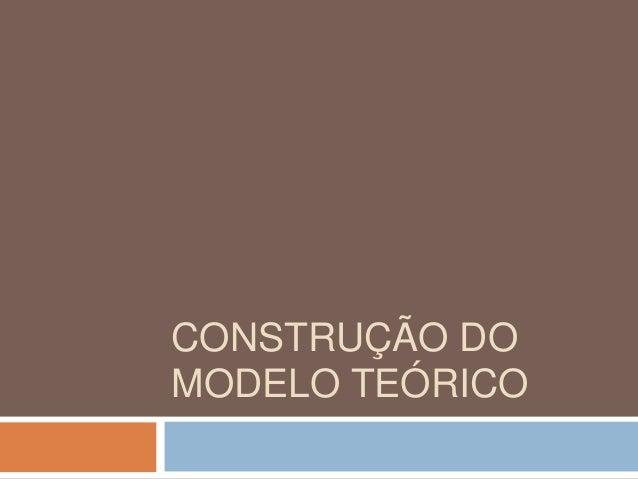 CONSTRUÇÃO DO  MODELO TEÓRICO