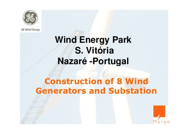Wind Energy ParkS. VitóriaNazaré -PortugalConstruction of 8 WindGenerators and Substation