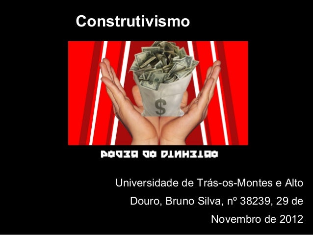 Construtivismo    Universidade de Trás-os-Montes e Alto      Douro, Bruno Silva, nº 38239, 29 de                      Nove...