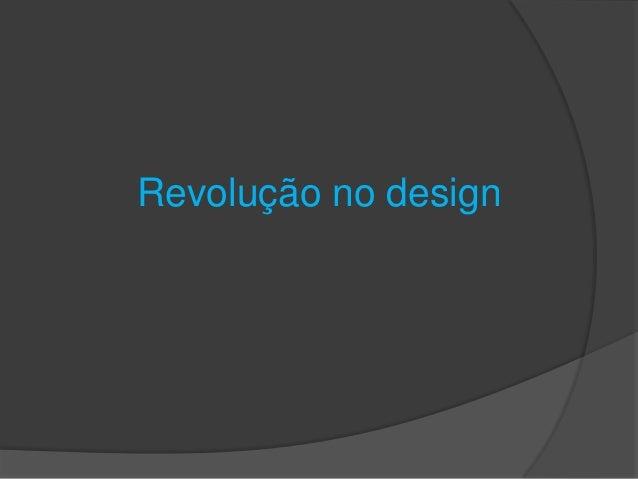 Revolução no design