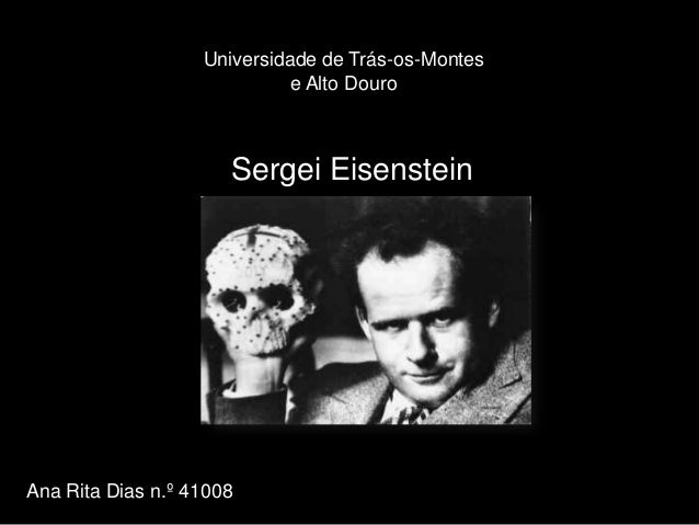 Universidade de Trás-os-Montes                             e Alto Douro                      Sergei EisensteinAna Rita Dia...