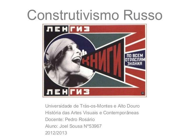 Construtivismo Russo  Universidade de Trás-os-Montes e Alto Douro  História das Artes Visuais e Contemporâneas  Docente: P...