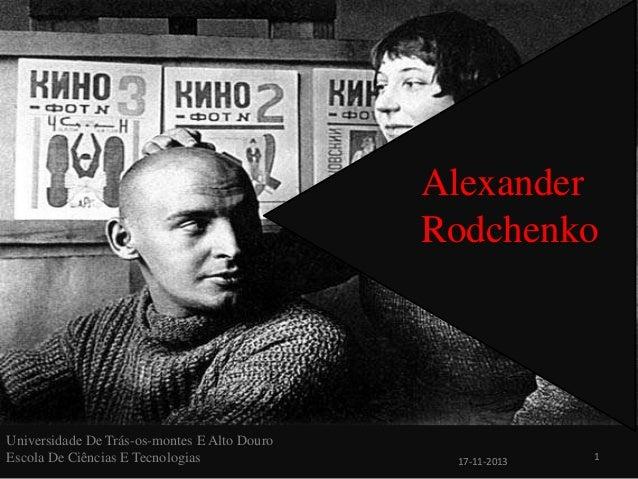 Alexander Rodchenko  Universidade De Trás-os-montes E Alto Douro Escola De Ciências E Tecnologias  17-11-2013  1