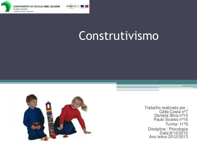Construtivismo           Trabalho realizado por :                   Cátia Costa nº7                Daniela Silva nº10     ...