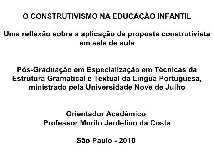 O CONSTRUTIVISMO NA EDUCAÇÃO INFANTIL Uma reflexão sobre a aplicação da proposta construtivista em sala de aula  Pós-Gra...