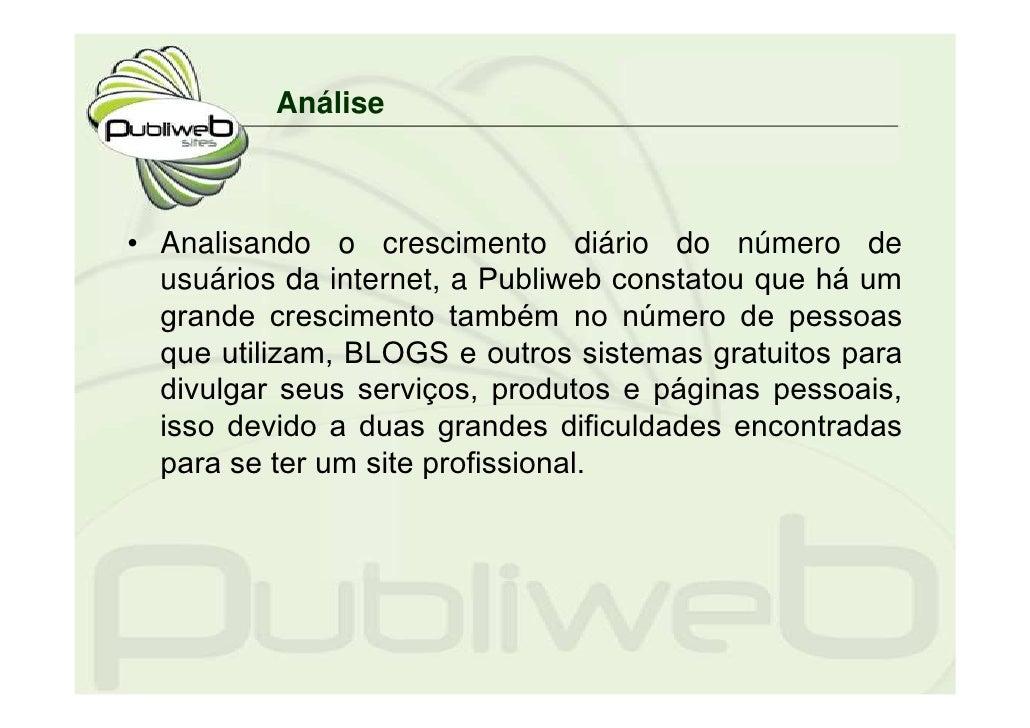 Análise    • Analisando o crescimento diário do número de   usuários da internet, a Publiweb constatou que há um   grande ...