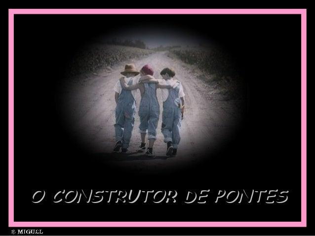 O CONSTRUTOR DE PONTESO CONSTRUTOR DE PONTES