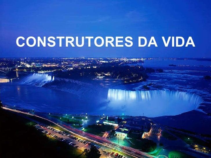CONSTRUTORES DA VIDA