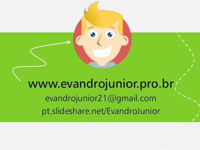 www.evandrojunior.pro.br  evandrojunior21@gmail.com  pt.slideshare.net/EvandroJunior