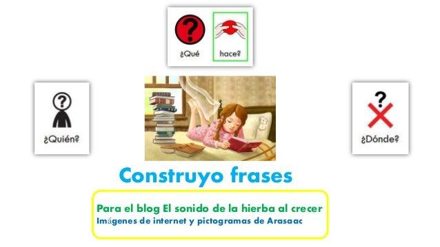Construyo frases Para el blog El sonido de la hierba al crecer Imágenes de internet y pictogramas de Arasaac