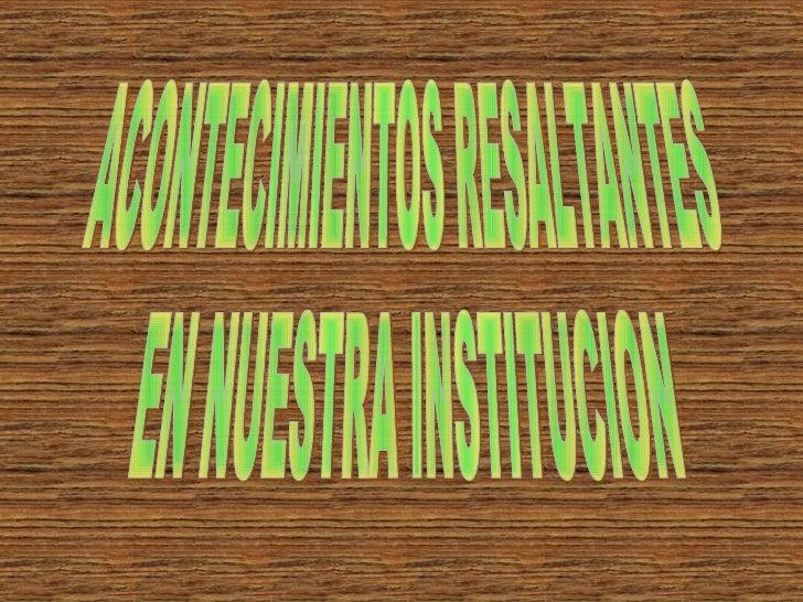 ACONTECIMIENTOS RESALTANTES EN NUESTRA INSTITUCION