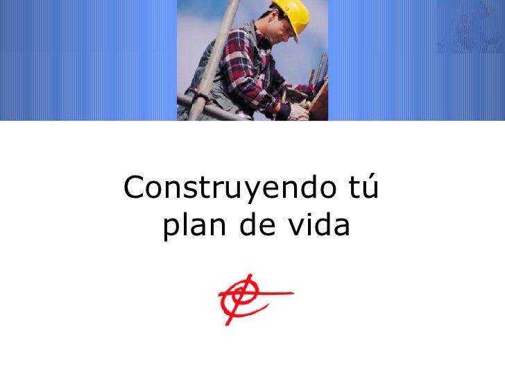 Construyendo tú  plan de vida