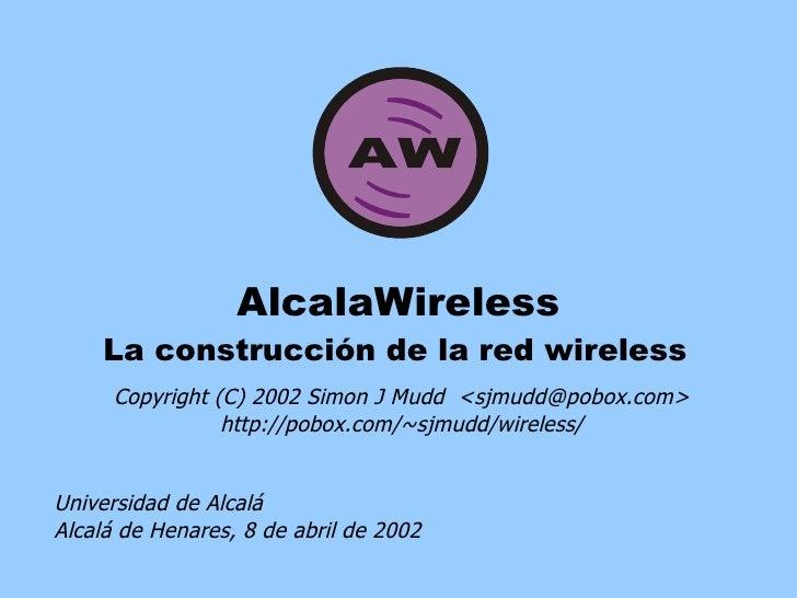 AlcalaWireless La construcción de la red wireless Copyright (C) 2002 Simon J Mudd  <sjmudd@pobox.com> http://pobox.com/~sj...