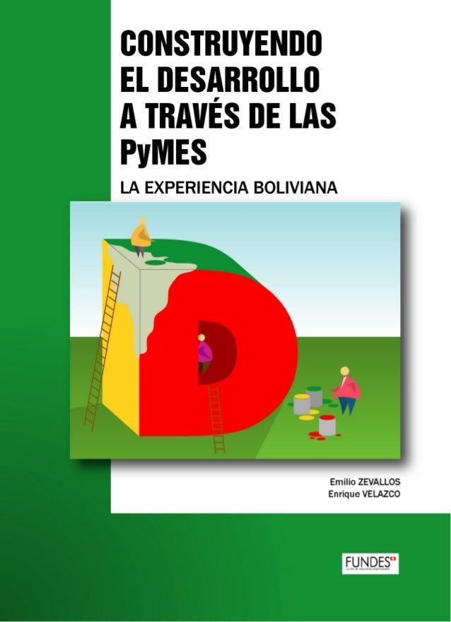 CONSTRUYENDOEL CAMINO AL DESARROLLO A TRAVES DE LAS PyMEs;LA EXPERIENCIA BOLIVIANA          AUTORES:       Emilio Zevallos...