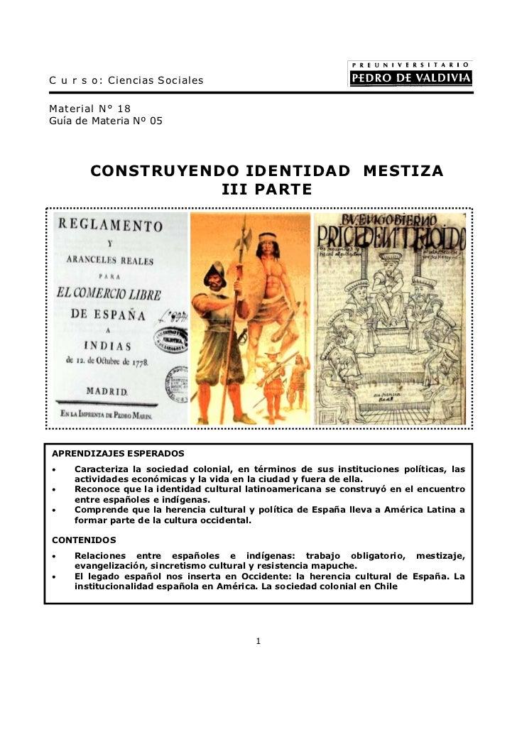 C u r s o: Ciencias SocialesMaterial N° 18Guía de Materia Nº 05       CONSTRUYENDO IDENTIDAD MESTIZA                  III ...