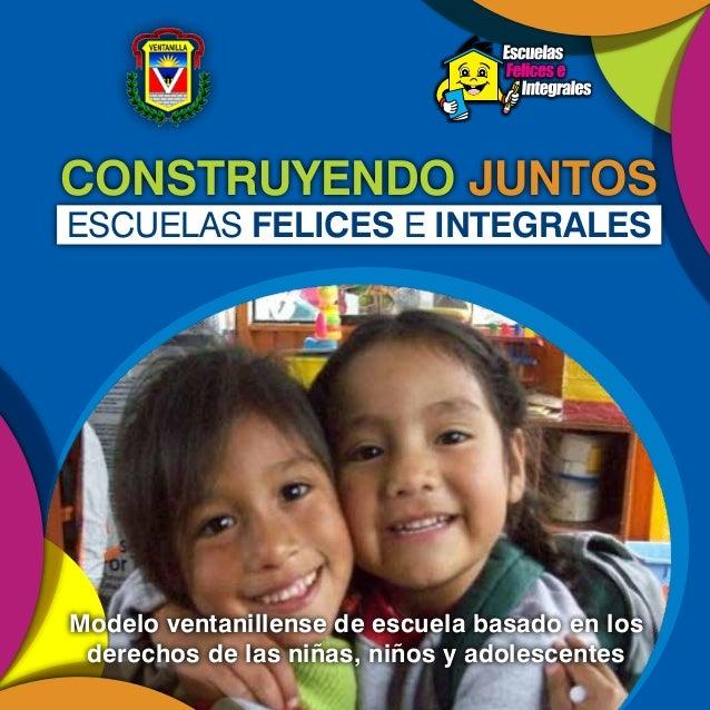 CONSTRUYENDO JUNTOS Modelo ventanillense de escuela basado en los derechos de las niñas, niños y adolescentes ESCUELAS FEL...