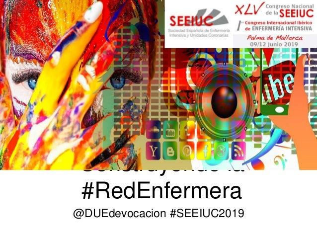 Construyendo la #RedEnfermera @DUEdevocacion #SEEIUC2019