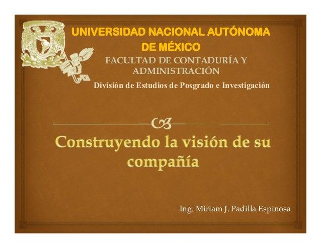 Ing. Miriam J. Padilla EspinosaUNIVERSIDAD NACIONAL AUTÓNOMADE MÉXICODivisión de Estudios de Posgrado e InvestigaciónFACUL...