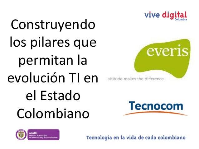 Construyendo los pilares que permitan la evolución TI en el Estado Colombiano