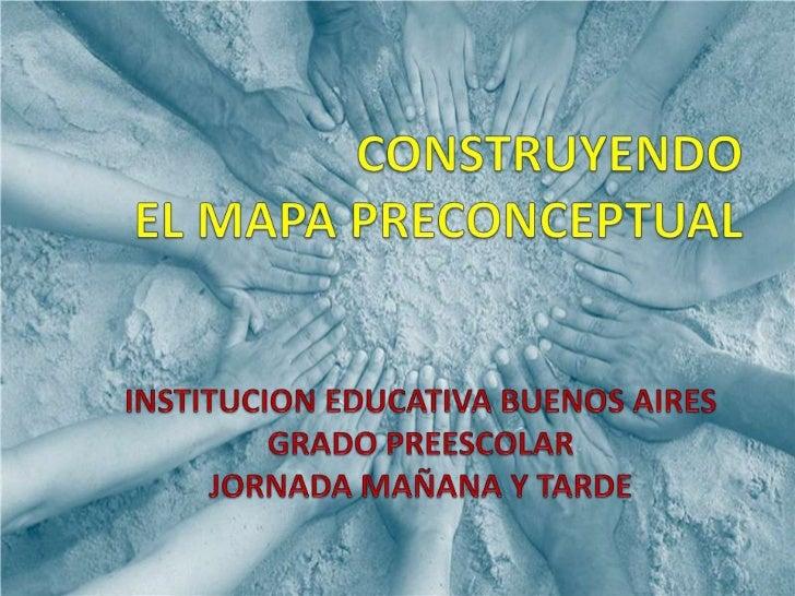 MAPA PRECONCEPTUALEs un esquema de imágenes e donde los niños y las niñas desarrollan habilidades mentales que les permite...