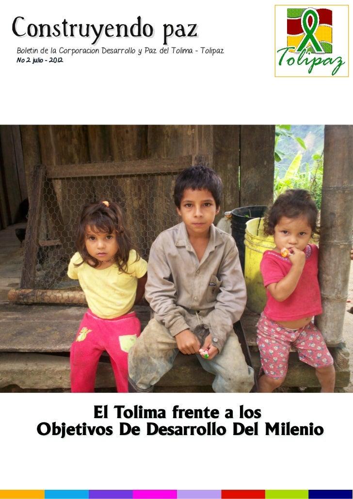 Construyendo pazBoletin de la Corporacion Desarrollo y Paz del Tolima - TolipazNo 2 julio - 2012              El Tolima fr...