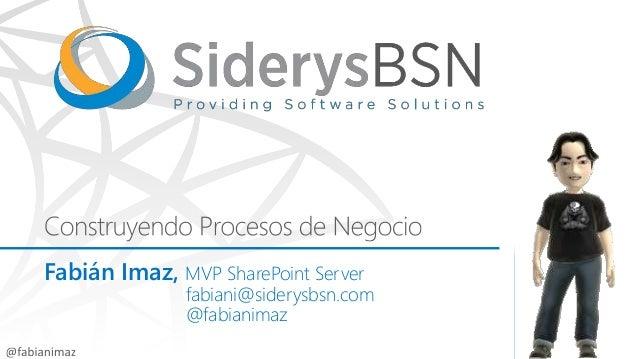 Fabián Imaz, MVP SharePoint Server fabiani@siderysbsn.com @fabianimaz