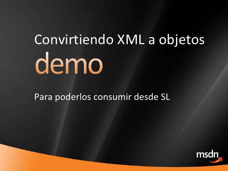 Convirtiendo XML a objetos Para poderlos consumir desde SL