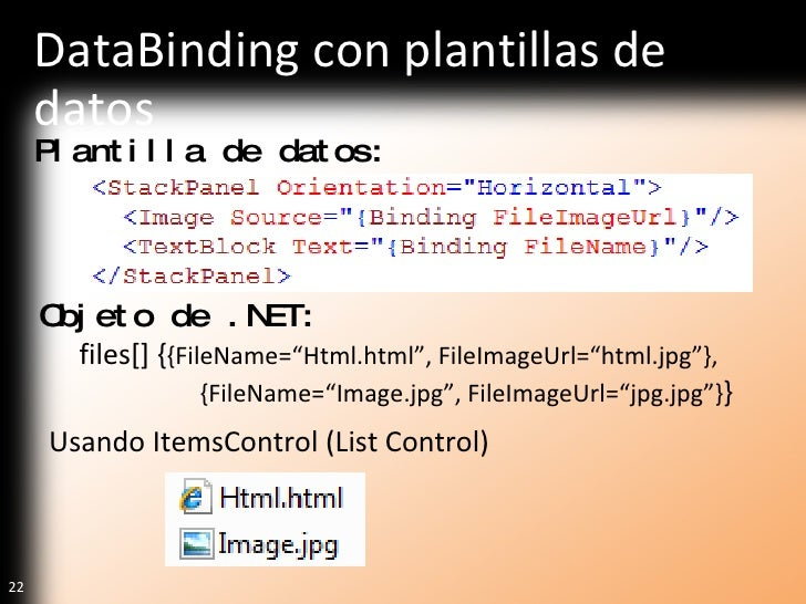 DataBinding con plantillas de datos <ul><li>Plantilla de datos: </li></ul><ul><li>Objeto de .NET: </li></ul><ul><ul><li>fi...
