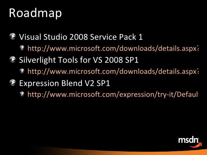 Roadmap <ul><li>Visual Studio 2008 Service Pack 1 </li></ul><ul><ul><li>http://www.microsoft.com/downloads/details.aspx?Fa...