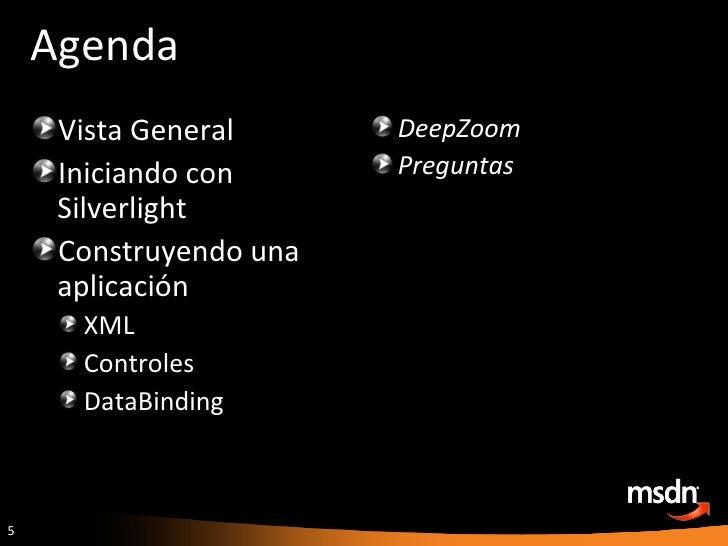Agenda <ul><li>Vista General </li></ul><ul><li>Iniciando con Silverlight </li></ul><ul><li>Construyendo una aplicación </l...