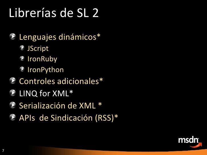 Librerías de SL 2 <ul><li>Lenguajes dinámicos* </li></ul><ul><ul><li>JScript </li></ul></ul><ul><ul><li>IronRuby </li></ul...