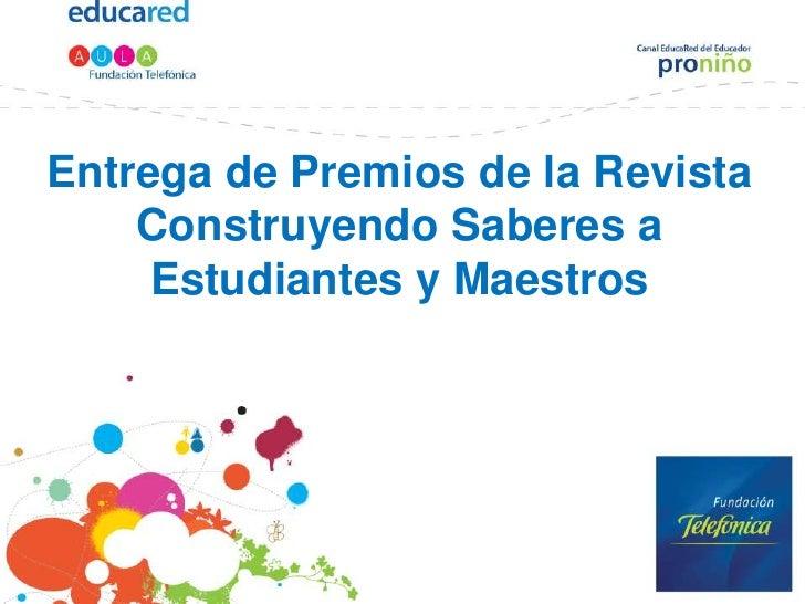 Entrega de Premios de la Revista    Construyendo Saberes a     Estudiantes y Maestros