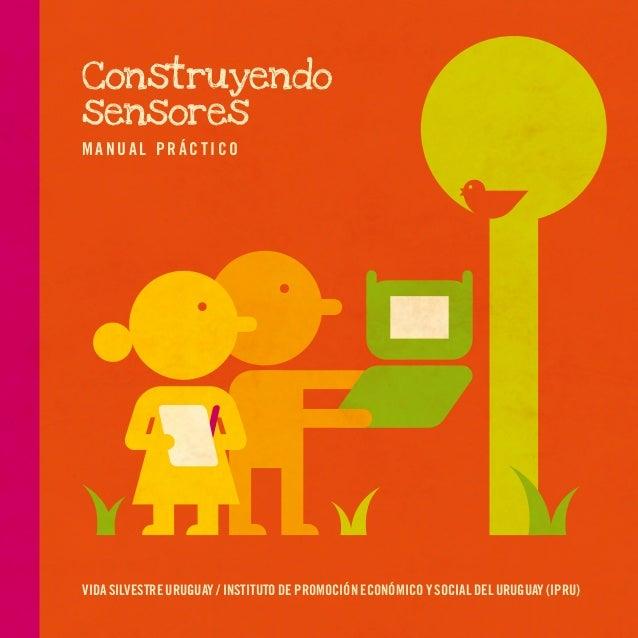 1ConstruyendosensoresVIDA SILVESTRE URUGUAY / INSTITUTO DE PROMOCIÓN ECONÓMICO Y SOCIAL DEL URUGUAY (IPRU)MANUAL PRÁCTICO