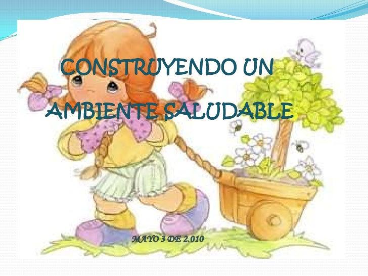 CONSTRUYENDO UN AMBIENTE SALUDABLEMAYO 3 DE 2.010<br />