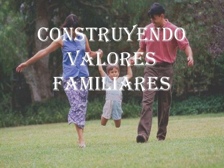CONSTRUYENDO VALORES FAMILIARES<br />