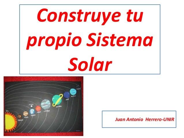 Construye tu propio Sistema Solar Juan Antonio Herrero-UNIR