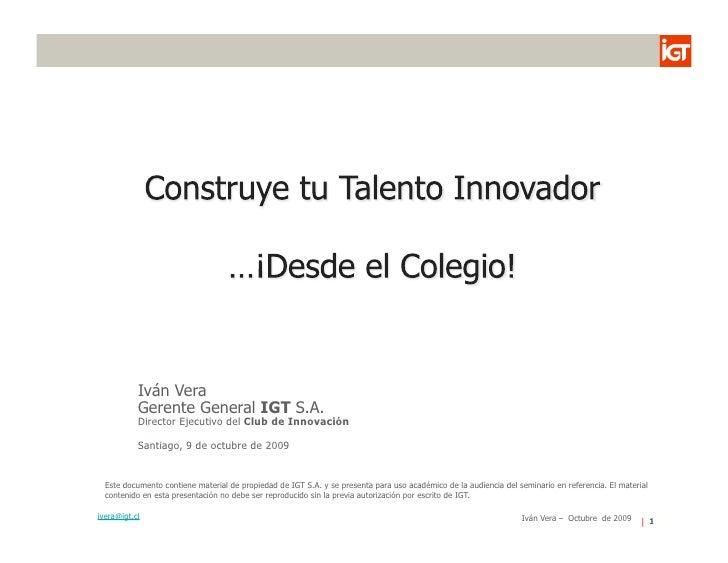 Iván Vera            Gerente General IGT S.A.            Director Ejecutivo del Club de Innovación             Santiago, 9...